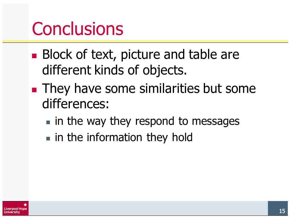 15 Conclusions Block of text, picture and table are different kinds of objects.