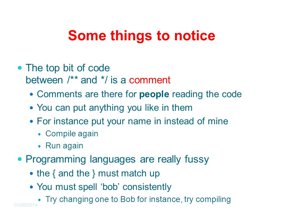 Some things to notice The top bit of code between /** and */ is a comment Comments are there for people reading the code You can put anything you like