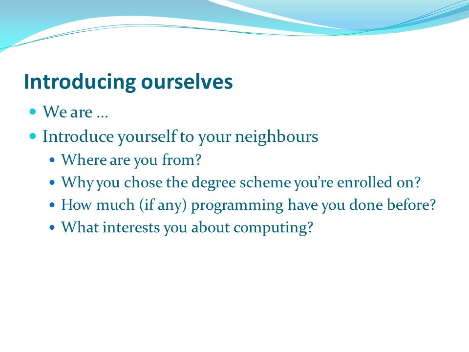 Introducing ourselves We are … Introduce yourself to your neighbours Where are you from.