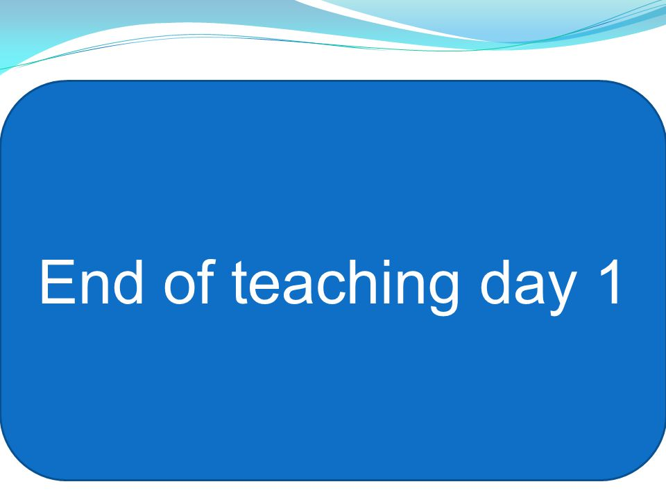 End of teaching day 1