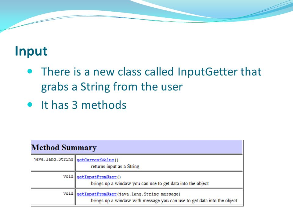 Input There is a new class called InputGetter that grabs a String from the user It has 3 methods