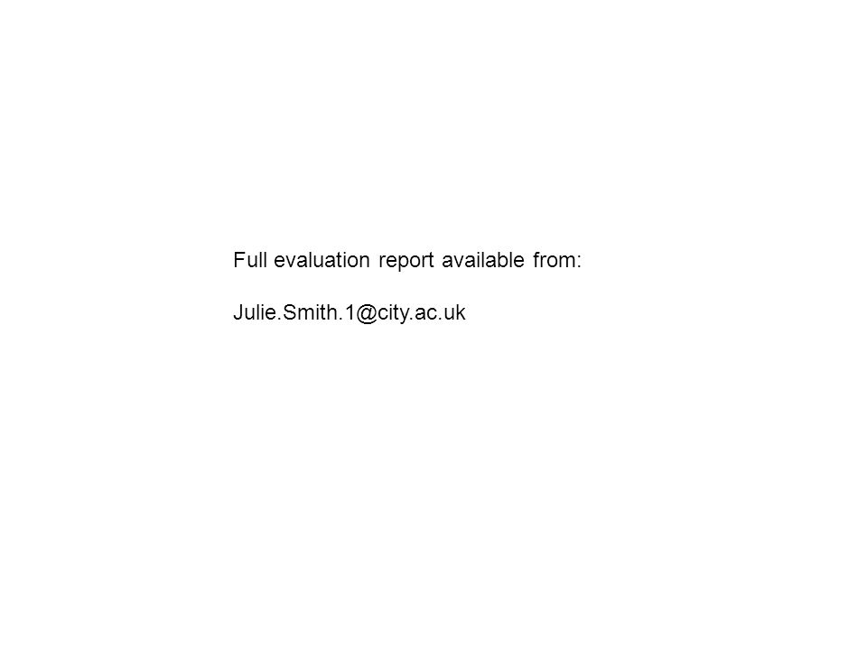 Full evaluation report available from: Julie.Smith.1@city.ac.uk