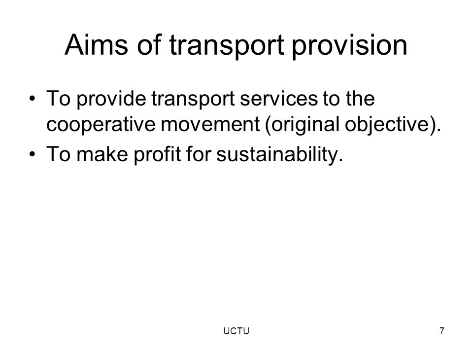 Aims of transport provision To provide transport services to the cooperative movement (original objective).