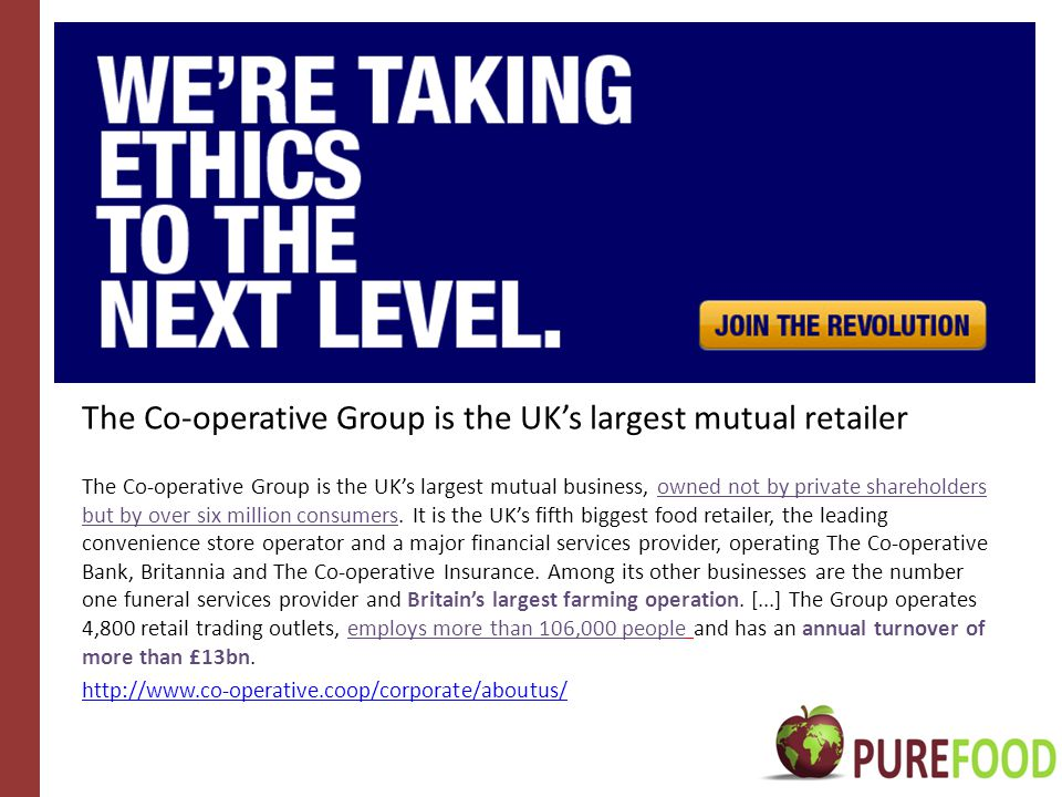 The Co-operative Group is the UK's largest mutual retailer The Co-operative Group is the UK's largest mutual business, owned not by private shareholders but by over six million consumers.