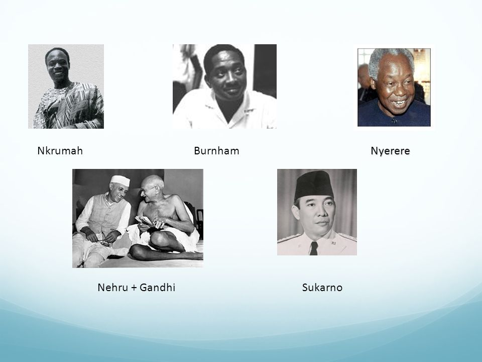 NkrumahNyerereBurnham Nehru + GandhiSukarno
