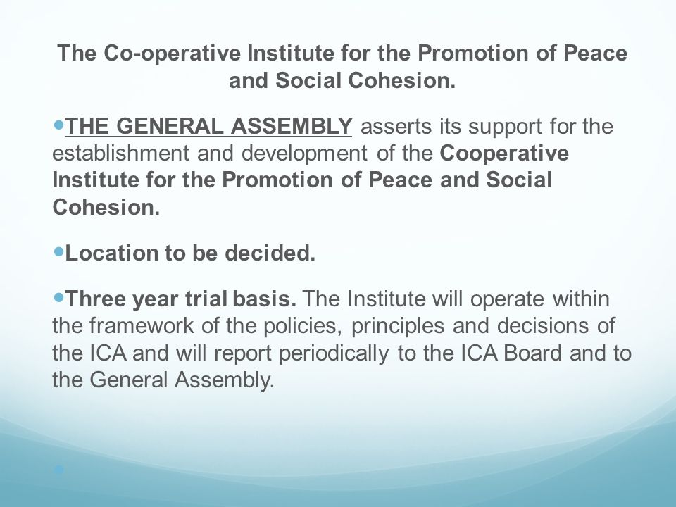 THE GENERAL ASSEMBLY asserts its support for the establishment and development of the Cooperative Institute for the Promotion of Peace and Social Cohe