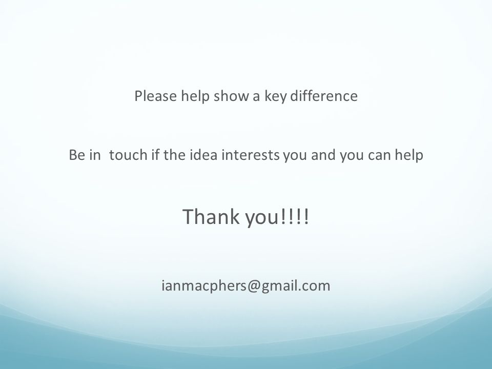 Please help show a key difference Be in touch if the idea interests you and you can help Thank you!!!! ianmacphers@gmail.com