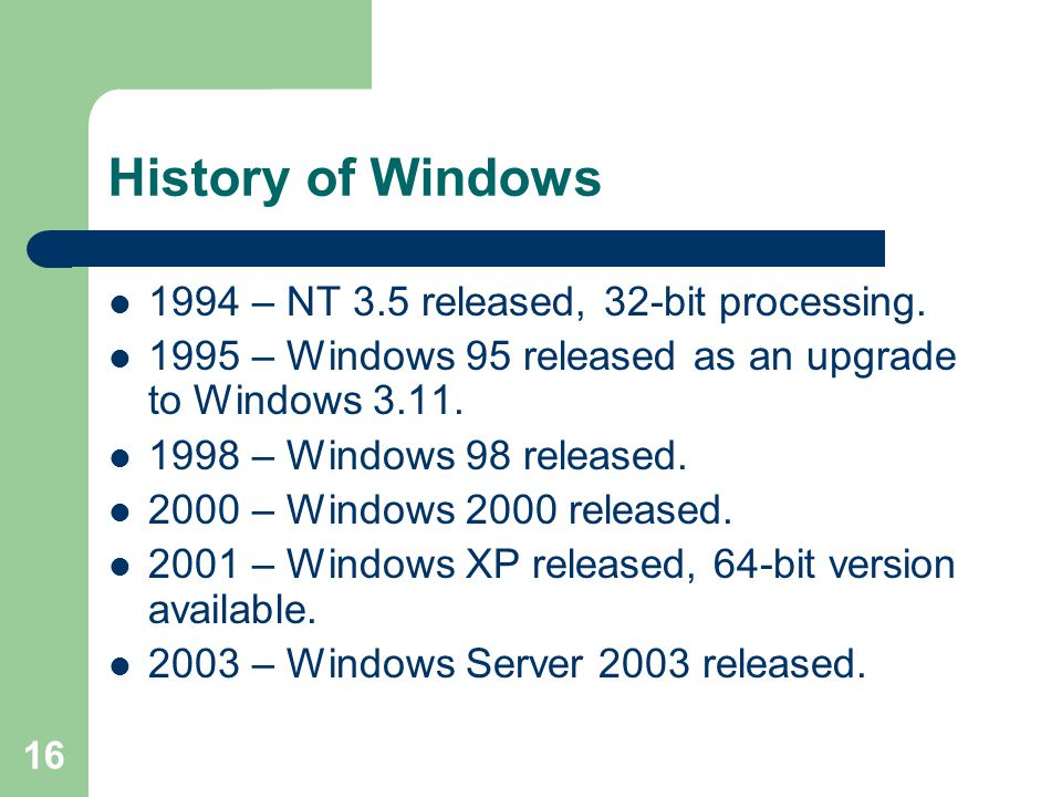 16 History of Windows 1994 – NT 3.5 released, 32-bit processing.