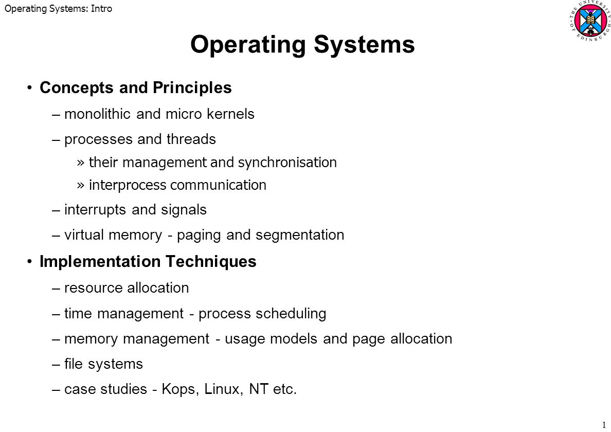 Operating Systems: Intro 2 Coursework To Be Announced –probably involving some programming –deadline - mid-term Essay - in-depth comparison of PDA Operating Systems –structure, scheduling, memory management, security etc.