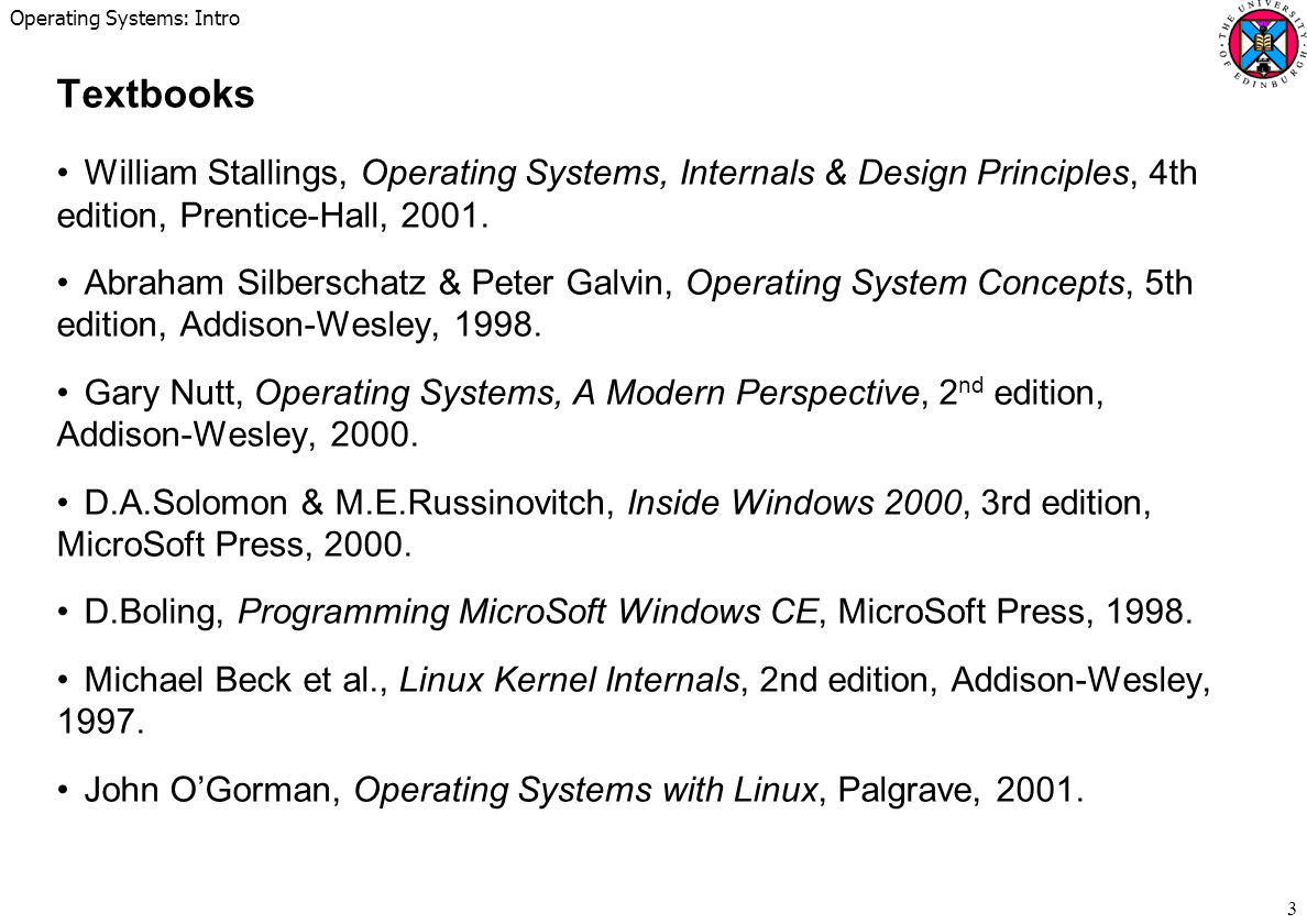 Operating Systems: Intro 24 Only exception to multiple-process organisation is embedded systems – dedicated single-purpose processors » multi-media, telecoms MPEG decoders, GSM phones, portable web browsers washing machine controllers.