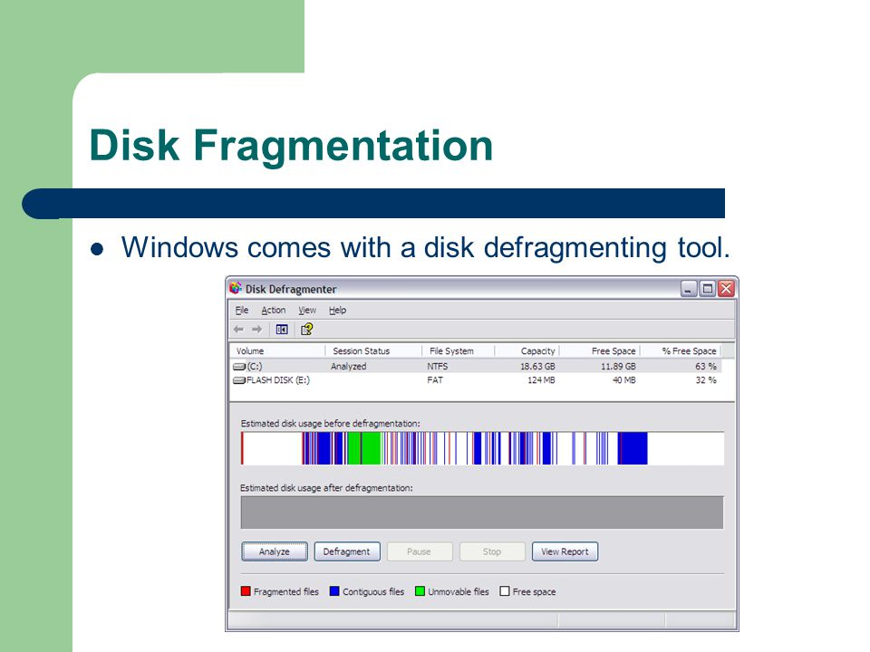 Disk Fragmentation Windows comes with a disk defragmenting tool.