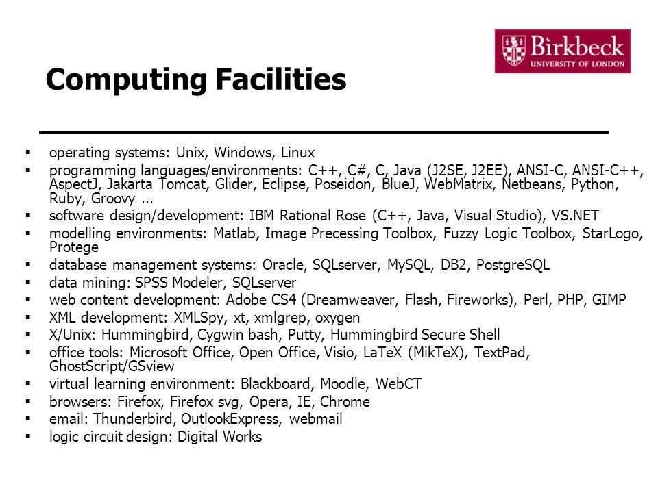 Computing Facilities  operating systems: Unix, Windows, Linux  programming languages/environments: C++, C#, C, Java (J2SE, J2EE), ANSI-C, ANSI-C++,