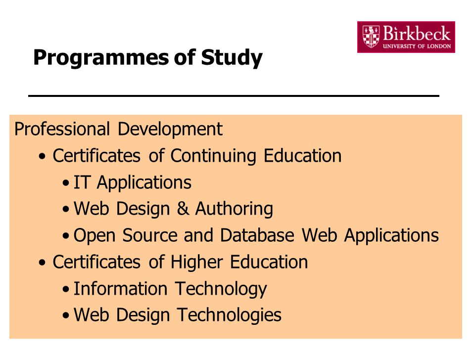 4 Programmes of Study Professional Development Certificates of Continuing Education IT Applications Web Design & Authoring Open Source and Database We