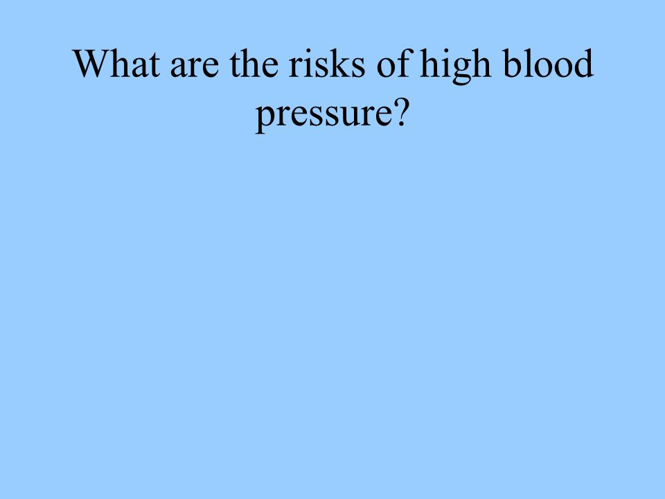 What are the risks of high blood pressure