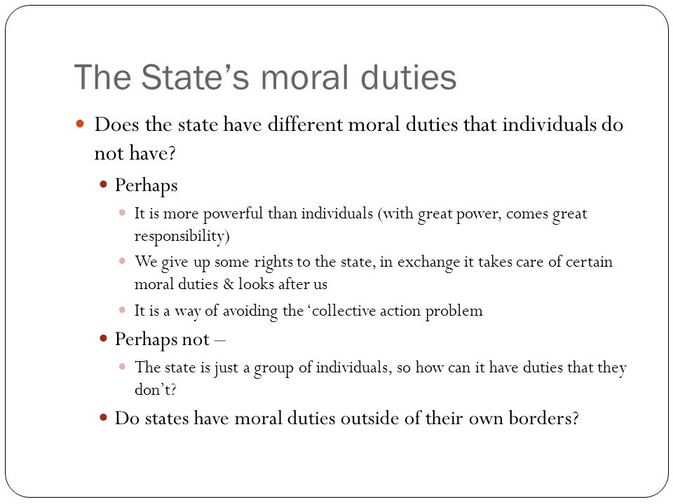 The State's moral duties Does the state have different moral duties that individuals do not have.