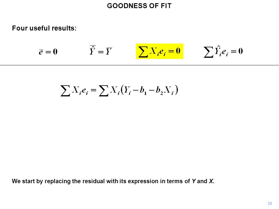 GOODNESS OF FIT 13 We start by replacing the residual with its expression in terms of Y and X. Four useful results: