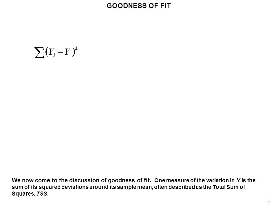 GOODNESS OF FIT 21 We now come to the discussion of goodness of fit. One measure of the variation in Y is the sum of its squared deviations around its