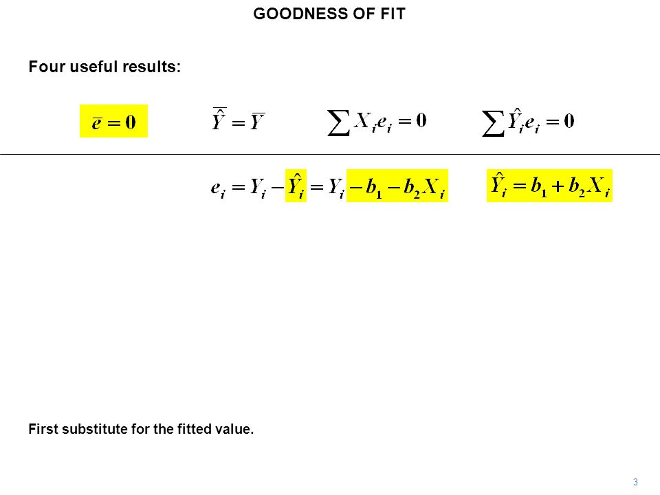 GOODNESS OF FIT 3 First substitute for the fitted value. Four useful results: