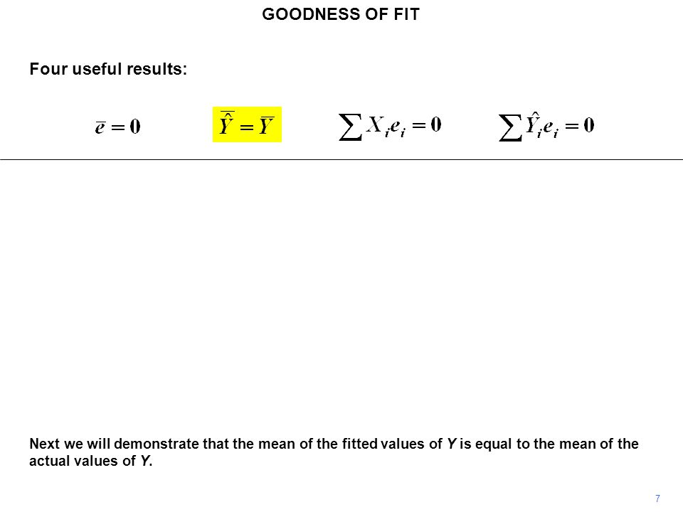GOODNESS OF FIT 8 Again, we start with the definition of a residual. Four useful results: