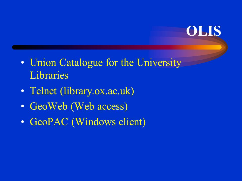 Oxford University Home Page/Electronic Resources OLIS - Union Catalogue for the University Libraries OLIG - Oxford Libraries Internet Gateway OxLIP - Oxford Libraries Information Platform Electronic Journals Electronic Newspapers
