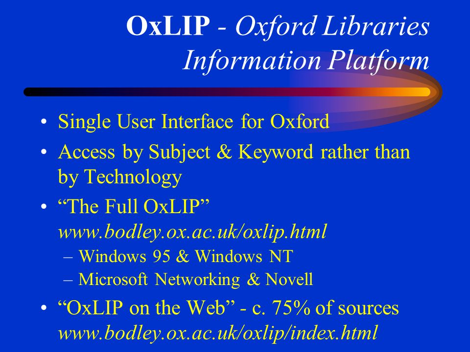 OxLIP - Oxford Libraries Information Platform Access to circa 400 bibliographic reference and full-text databases only available to University members
