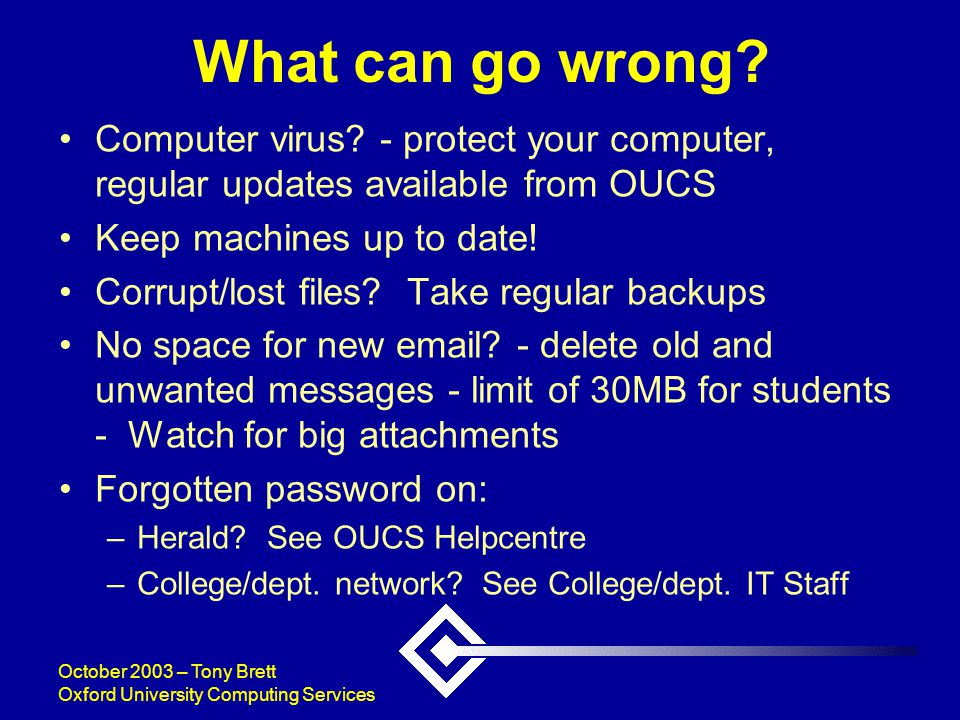 October 2003 – Tony Brett Oxford University Computing Services What can go wrong.