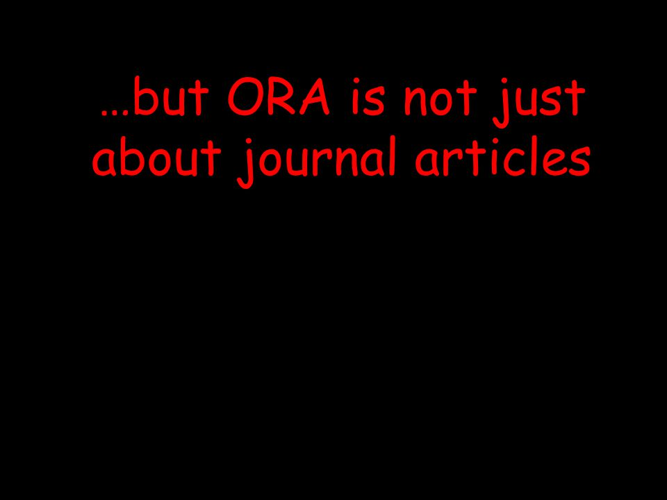 …but ORA is not just about journal articles