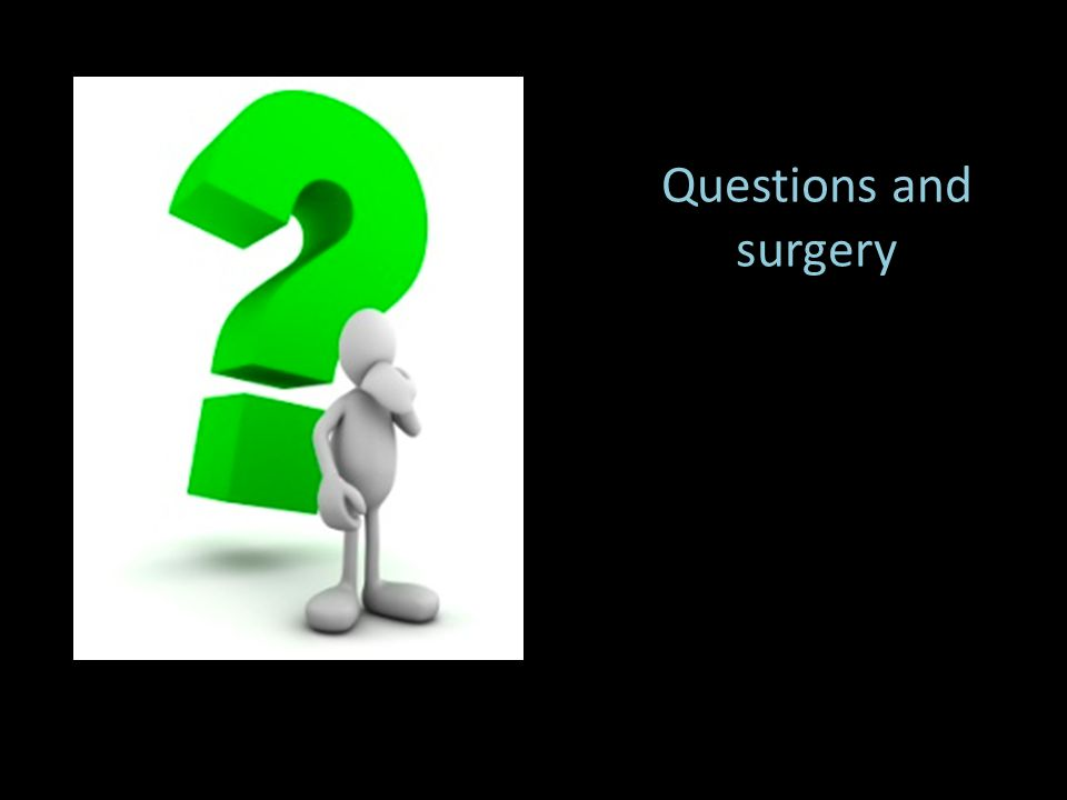 Questions and surgery