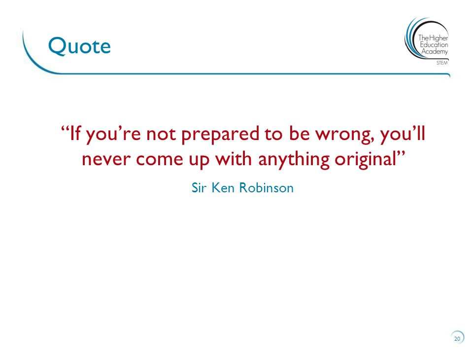 If you're not prepared to be wrong, you'll never come up with anything original Sir Ken Robinson Quote 20