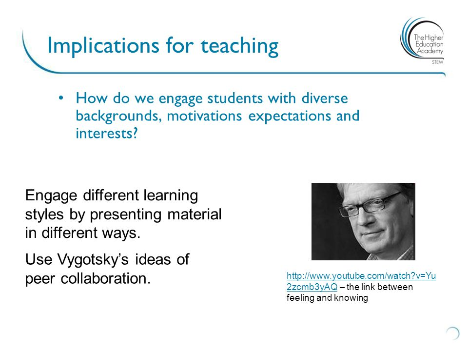 Implications for teaching How do we engage students with diverse backgrounds, motivations expectations and interests.