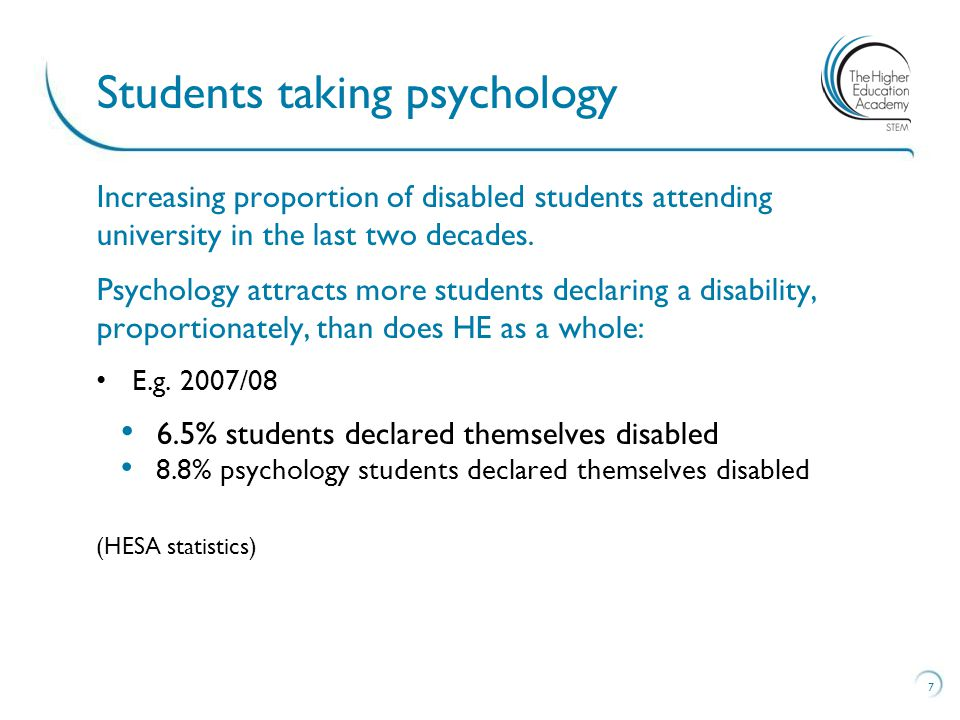 Frequently occurring declarations: Dyslexia and related specific learning difficulties Mental health problems Unseen/multiple disabilities Psychology students are more likely to declare mental health difficulties than students in most other subjects.