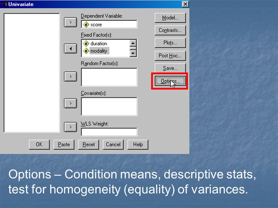 Options – Condition means, descriptive stats, test for homogeneity (equality) of variances.