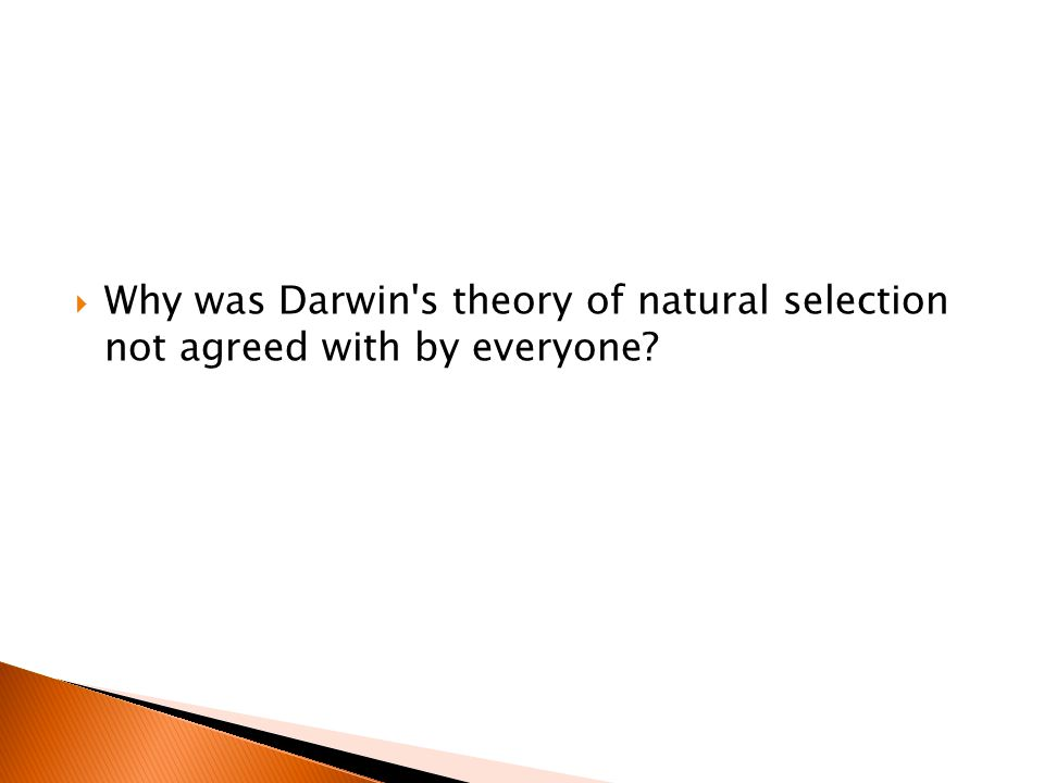  Why was Darwin s theory of natural selection not agreed with by everyone