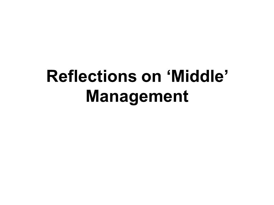 Reflections on 'Middle' Management
