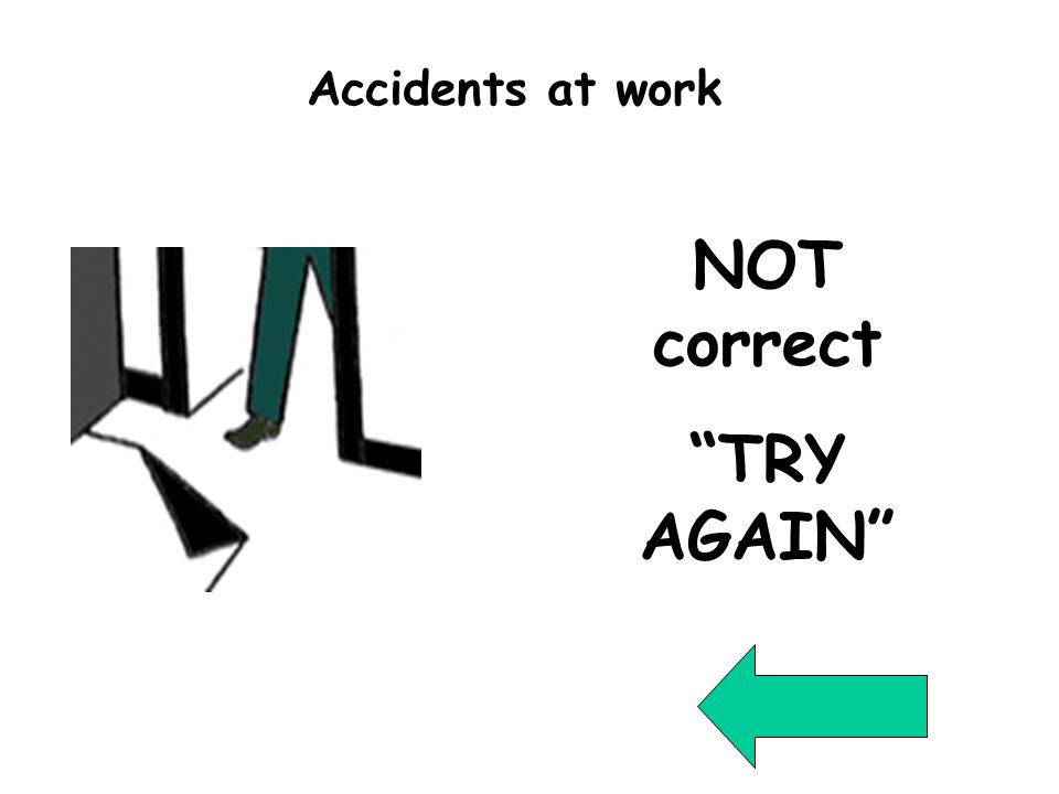 "Wrong Qu 10 NOT correct ""TRY AGAIN"" Accidents at work"