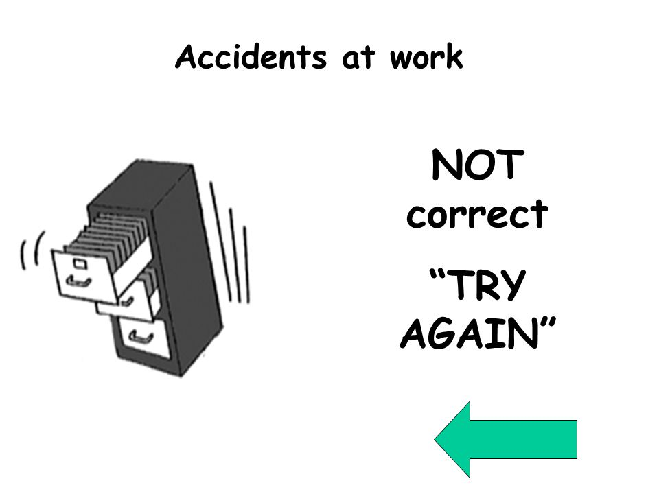 "Wrong Qu2 NOT correct ""TRY AGAIN"" Accidents at work"