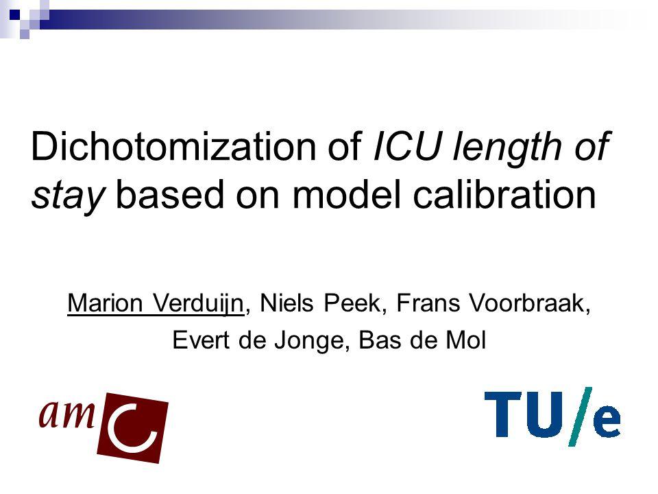 1 Dichotomization of ICU length of stay based on model calibration Marion Verduijn, Niels Peek, Frans Voorbraak, Evert de Jonge, Bas de Mol