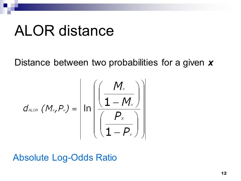 12 ALOR distance Distance between two probabilities for a given x Absolute Log-Odds Ratio