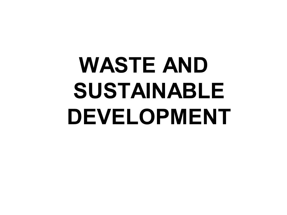 WASTE AND SUSTAINABLE DEVELOPMENT