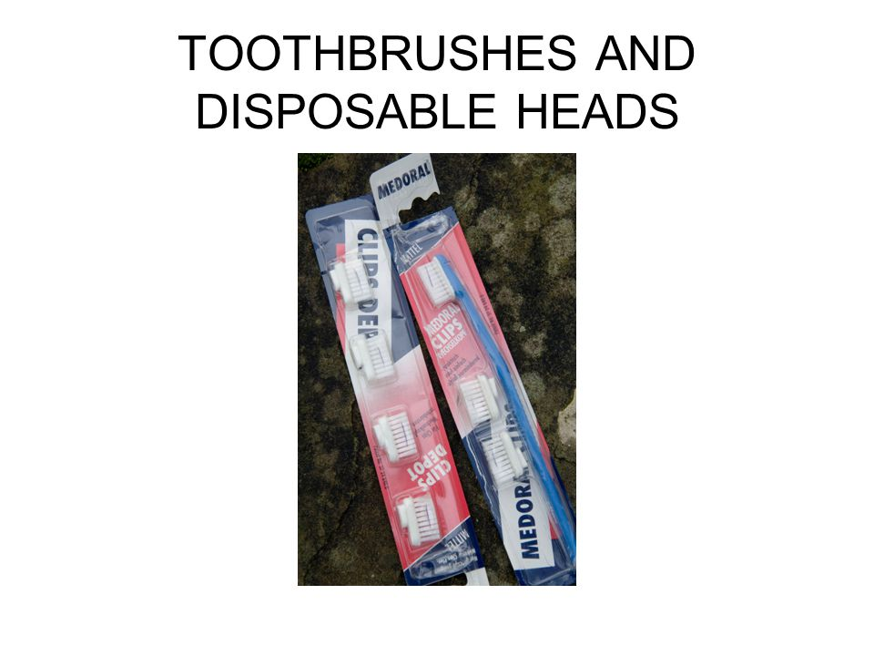 TOOTHBRUSHES AND DISPOSABLE HEADS
