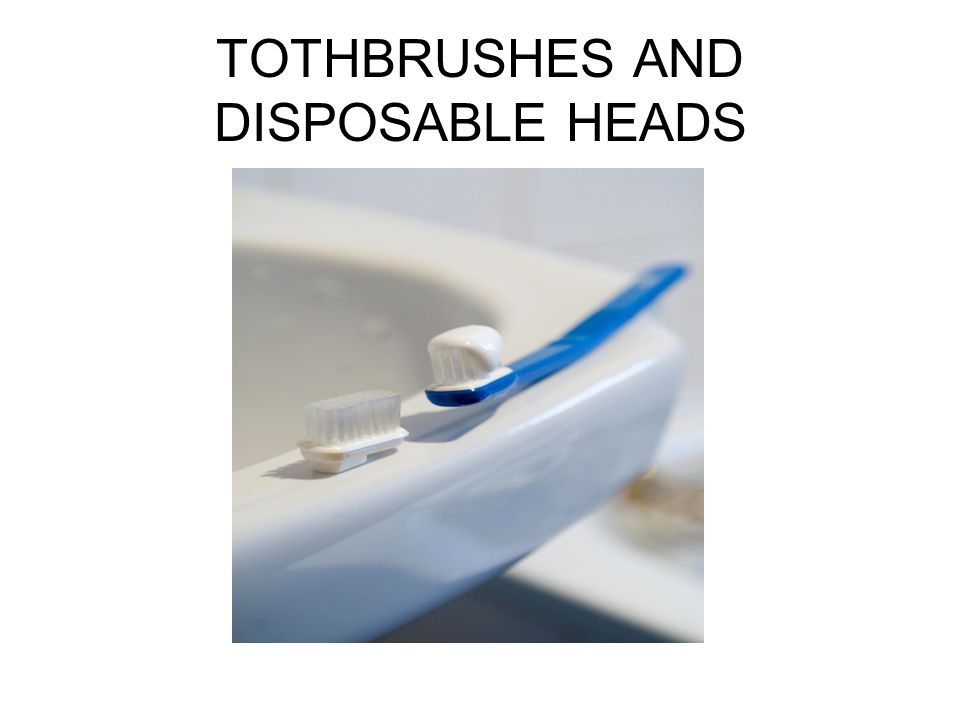 TOTHBRUSHES AND DISPOSABLE HEADS