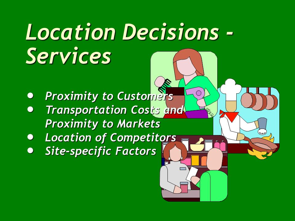 Location Decisions - Manufacturing  Favorable Labour Climate  Proximity to Markets  Quality of Life  Proximity to Suppliers  Proximity to Parent Company  Utilities, Taxes, and Real Estate Costs