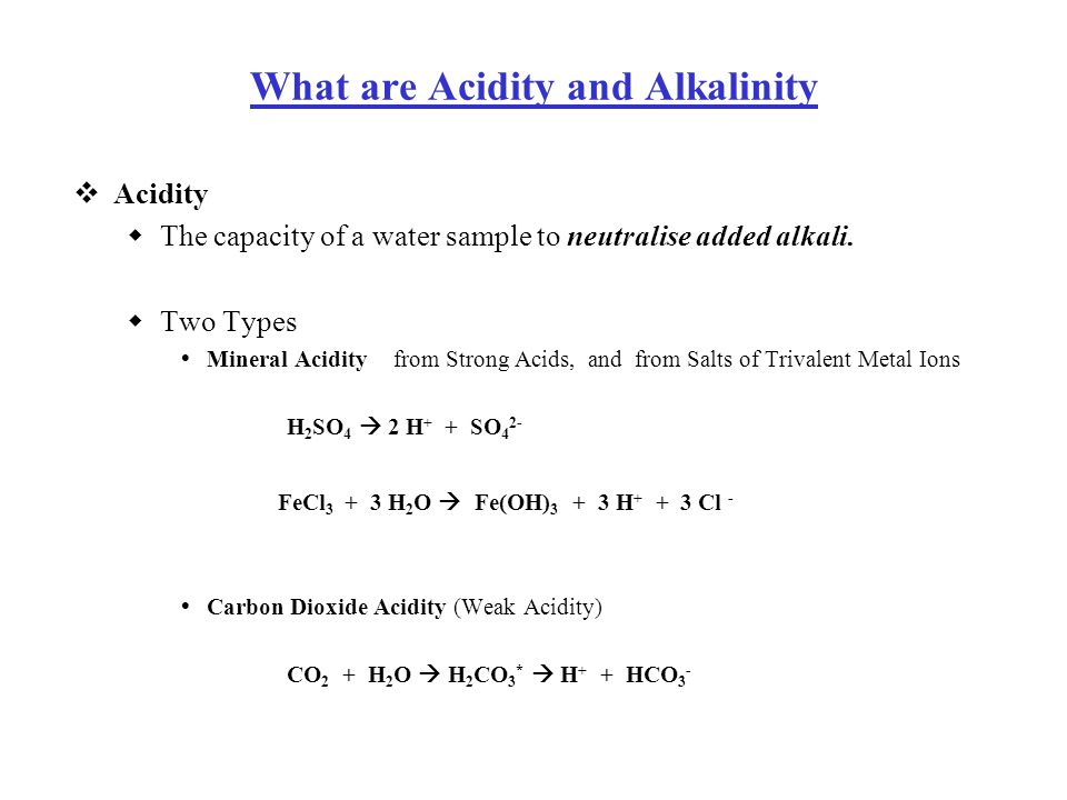 What are Acidity and Alkalinity  Acidity  The capacity of a water sample to neutralise added alkali.