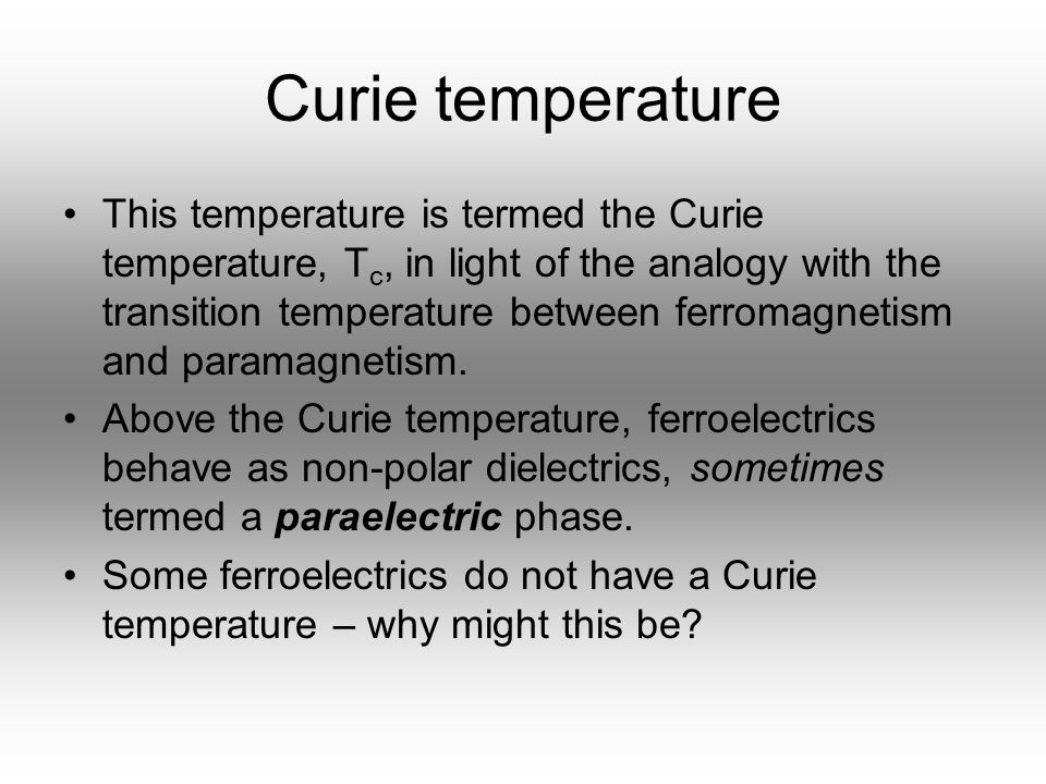 Curie temperature This temperature is termed the Curie temperature, T c, in light of the analogy with the transition temperature between ferromagnetis