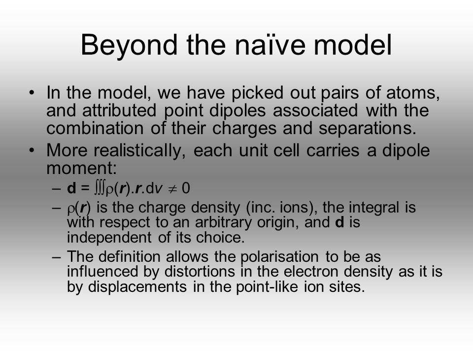 Beyond the naïve model In the model, we have picked out pairs of atoms, and attributed point dipoles associated with the combination of their charges