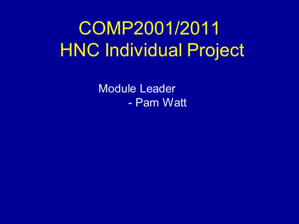 COMP2001/2011 HNC Individual Project Module Leader - Pam Watt