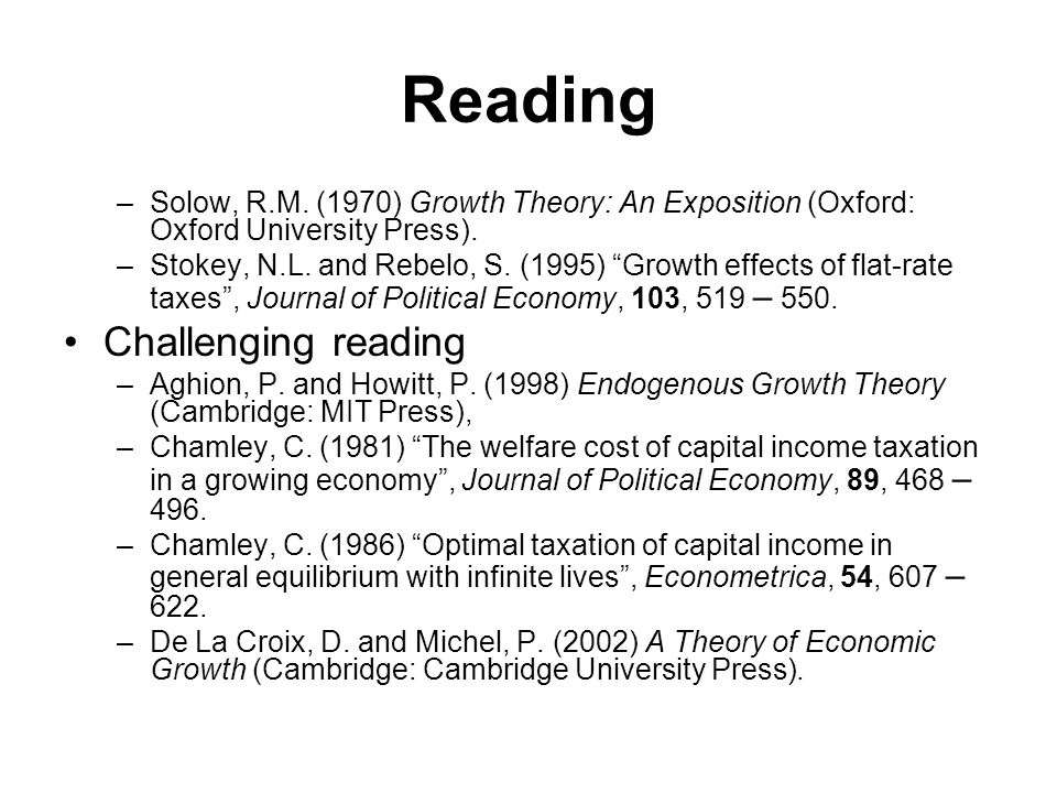 Reading –Solow, R.M. (1970) Growth Theory: An Exposition (Oxford: Oxford University Press).