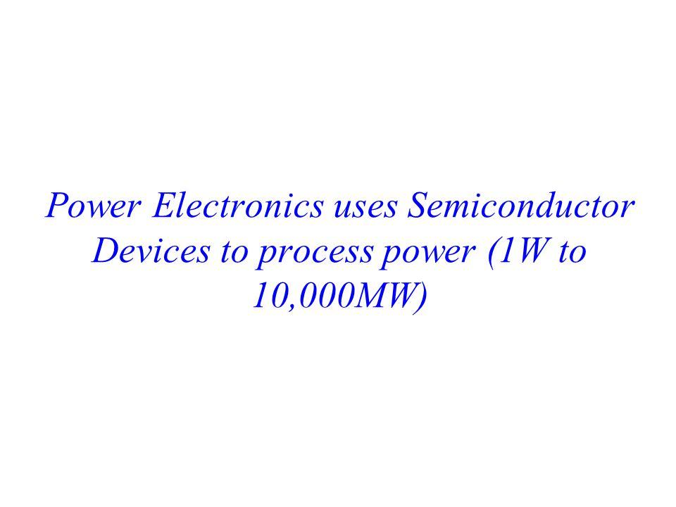 Devices Diodep-n8,000A, 6,500V Bipolar transistorn-p-n(rarely used) Thyristorp-n-p-n7,000A, 12,000V Triac150A, 1,500V Power MOSFET100A, 1,200V IGBT (insulated gate bipolar transistor) 2,400A, 6,500V GTO (gate turn off thyristor)4,000A, 6,500V