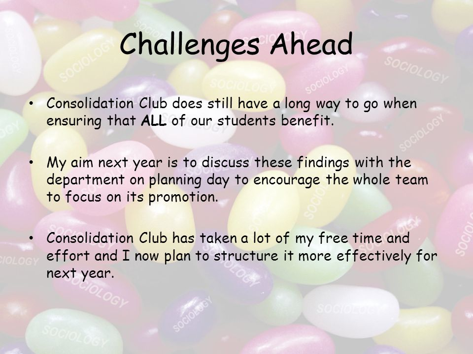 Challenges Ahead Consolidation Club does still have a long way to go when ensuring that ALL of our students benefit.