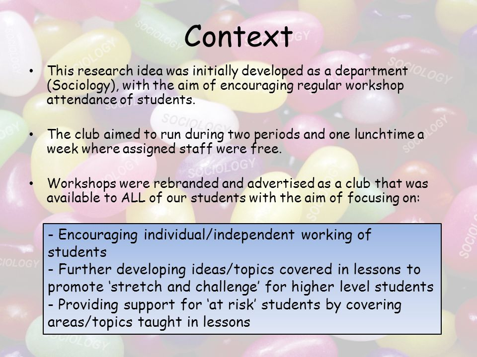 Context This research idea was initially developed as a department (Sociology), with the aim of encouraging regular workshop attendance of students.